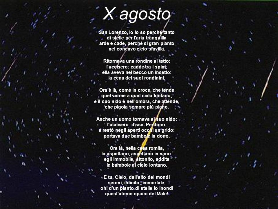 X agosto San Lorenzo, io lo so perché tanto di stelle per l aria tranquilla arde e cade, perché si gran pianto nel concavo cielo sfavilla.