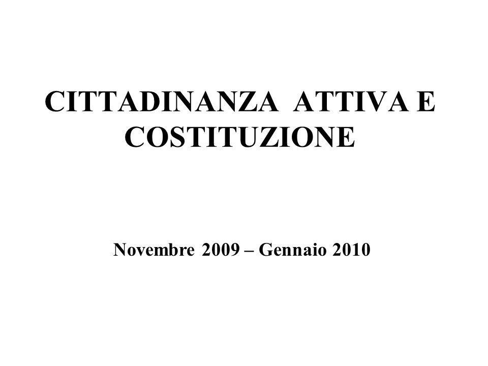 CITTADINANZA ATTIVA E COSTITUZIONE Novembre 2009 – Gennaio 2010