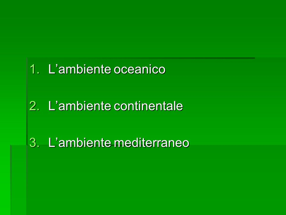 1.Lambiente oceanico 2.Lambiente continentale 3.Lambiente mediterraneo