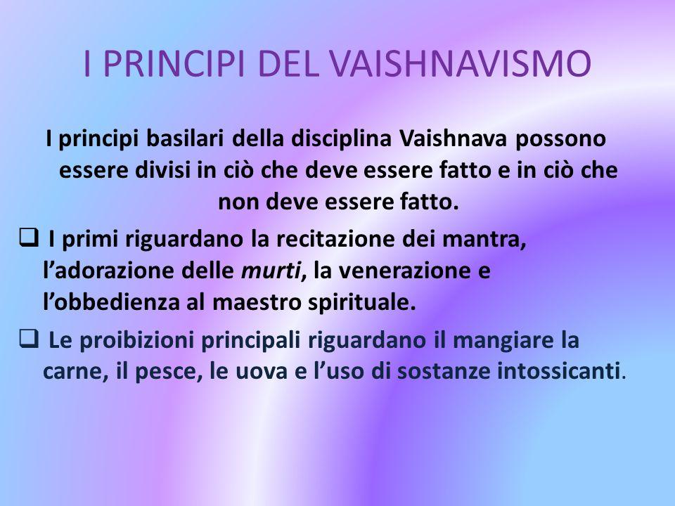 I PRINCIPI DEL VAISHNAVISMO I principi basilari della disciplina Vaishnava possono essere divisi in ciò che deve essere fatto e in ciò che non deve es