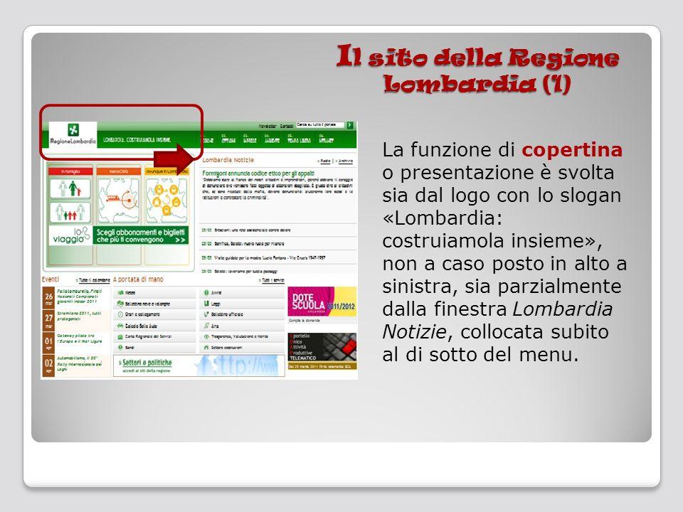 I l sito della Regione Lombardia (1) La funzione di copertina o presentazione è svolta sia dal logo con lo slogan «Lombardia: costruiamola insieme», n