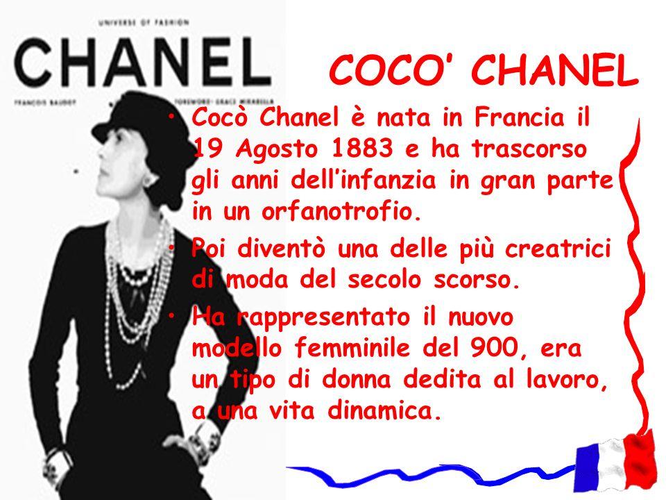 COCO CHANEL Cocò Chanel è nata in Francia il 19 Agosto 1883 e ha trascorso gli anni dellinfanzia in gran parte in un orfanotrofio. Poi diventò una del