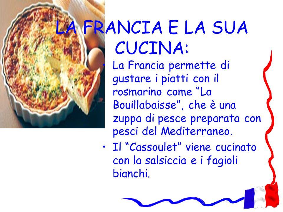 LA FRANCIA E LA SUA CUCINA: La Francia permette di gustare i piatti con il rosmarino come La Bouillabaisse, che è una zuppa di pesce preparata con pes