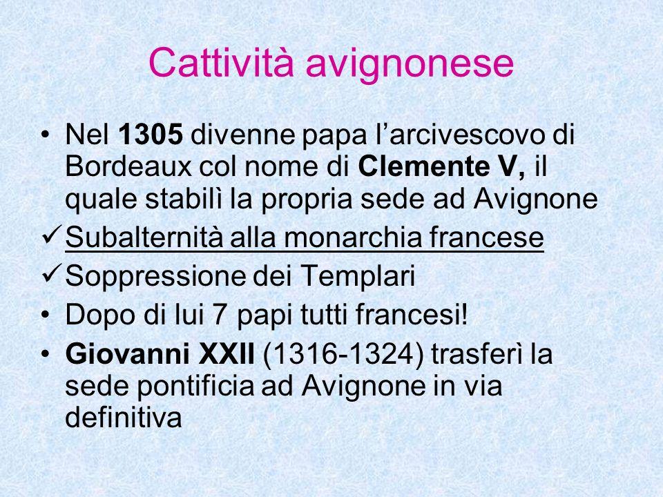 Cattività avignonese Nel 1305 divenne papa larcivescovo di Bordeaux col nome di Clemente V, il quale stabilì la propria sede ad Avignone Subalternità