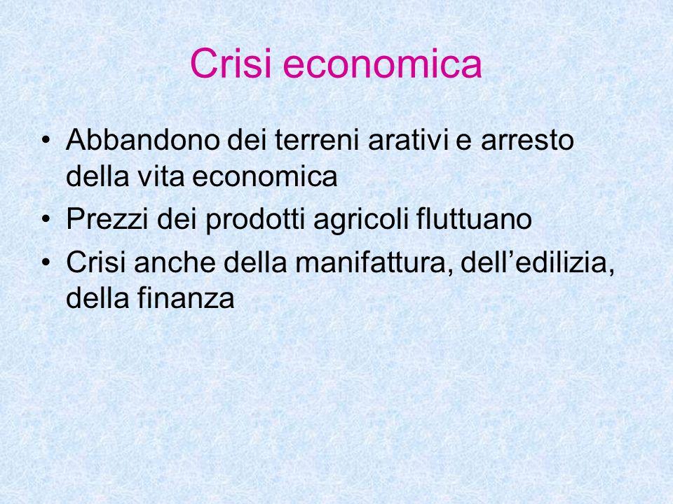 Crisi economica Abbandono dei terreni arativi e arresto della vita economica Prezzi dei prodotti agricoli fluttuano Crisi anche della manifattura, del