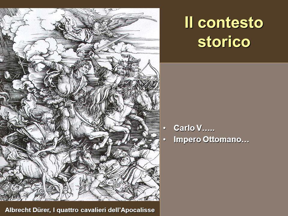 Il contesto storico Carlo V….. Impero Ottomano… Albrecht Dürer, I quattro cavalieri dellApocalisse