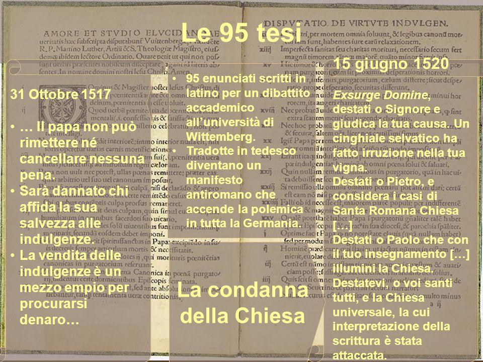 Le 95 tesi 95 enunciati scritti in latino per un dibattito accademico alluniversità di Wittemberg. Tradotte in tedesco diventano un manifesto antiroma