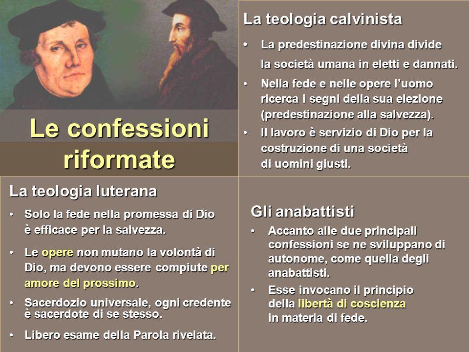 Le confessioni riformate La teologia calvinista La predestinazione divina divide la società umana in eletti e dannati. Nella fede e nelle opere luomo