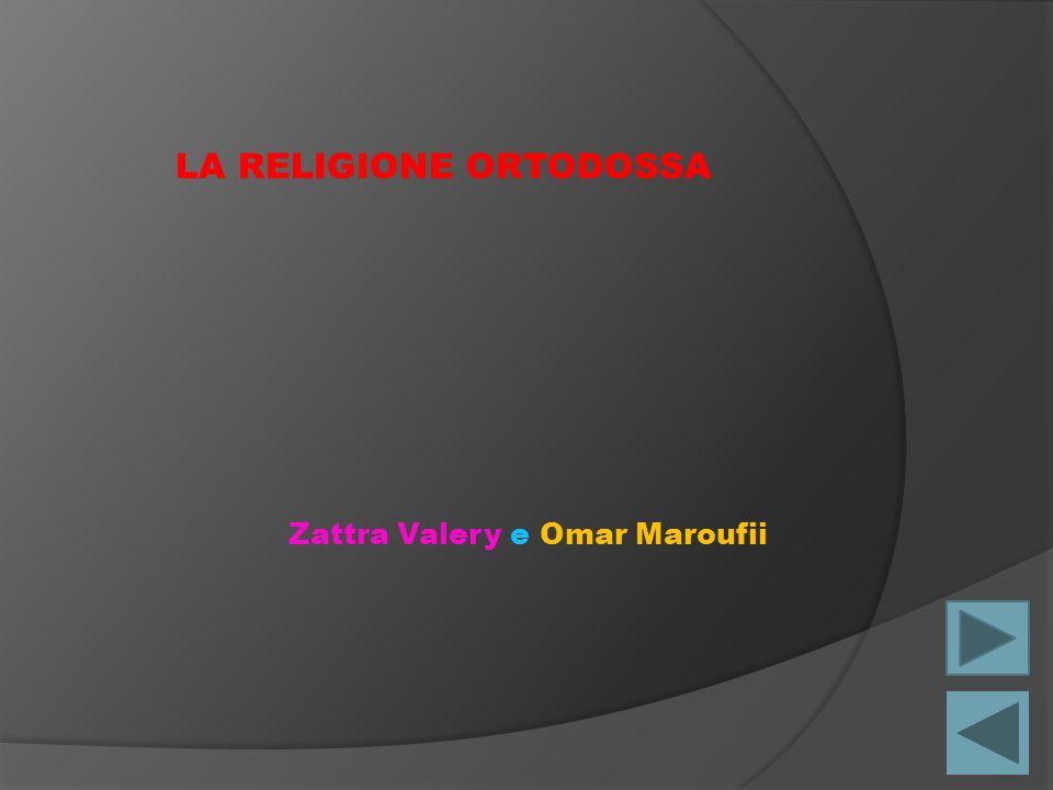 Zattra Valery e Omar Maroufii LA RELIGIONE ORTODOSSA