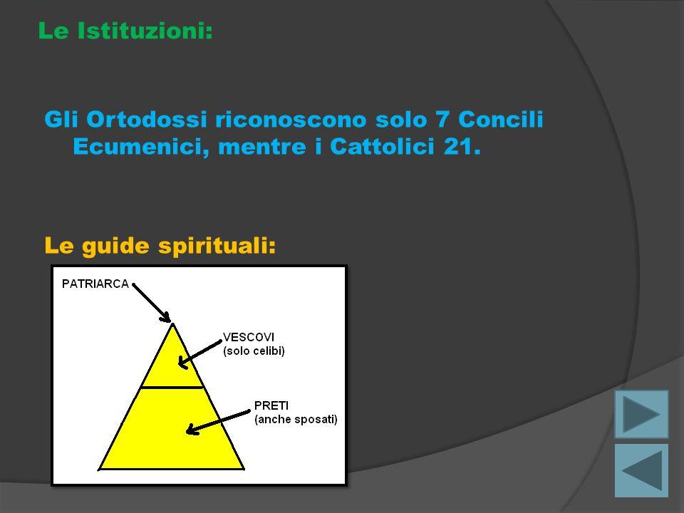 Le Istituzioni: Gli Ortodossi riconoscono solo 7 Concili Ecumenici, mentre i Cattolici 21. Le guide spirituali: