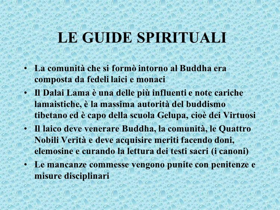 LE GUIDE SPIRITUALI La comunità che si formò intorno al Buddha era composta da fedeli laici e monaci Il Dalai Lama è una delle più influenti e note ca