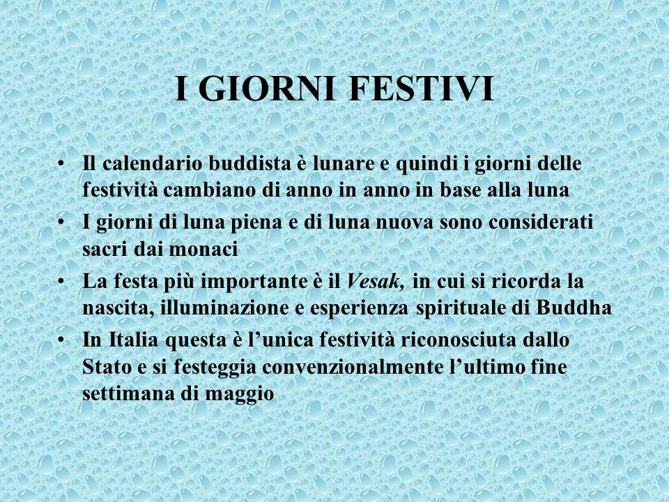 I GIORNI FESTIVI Il calendario buddista è lunare e quindi i giorni delle festività cambiano di anno in anno in base alla luna I giorni di luna piena e