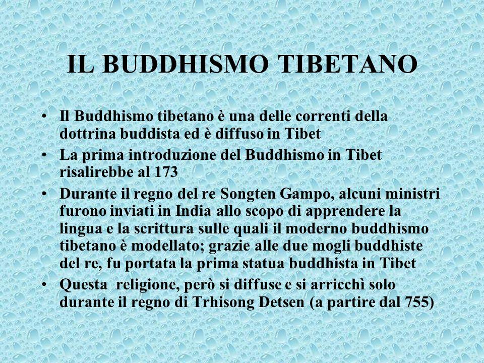 IL BUDDHISMO TIBETANO Il Buddhismo tibetano è una delle correnti della dottrina buddista ed è diffuso in Tibet La prima introduzione del Buddhismo in