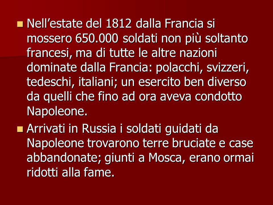 Nellestate del 1812 dalla Francia si mossero 650.000 soldati non più soltanto francesi, ma di tutte le altre nazioni dominate dalla Francia: polacchi,