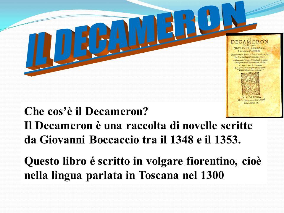 Che cosè il Decameron? Il Decameron è una raccolta di novelle scritte da Giovanni Boccaccio tra il 1348 e il 1353. Questo libro é scritto in volgare f