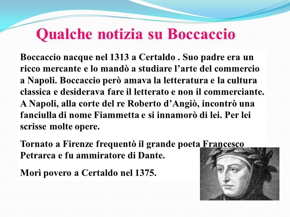 Boccaccio nacque nel 1313 a Certaldo. Suo padre era un ricco mercante e lo mandò a studiare larte del commercio a Napoli. Boccaccio però amava la lett