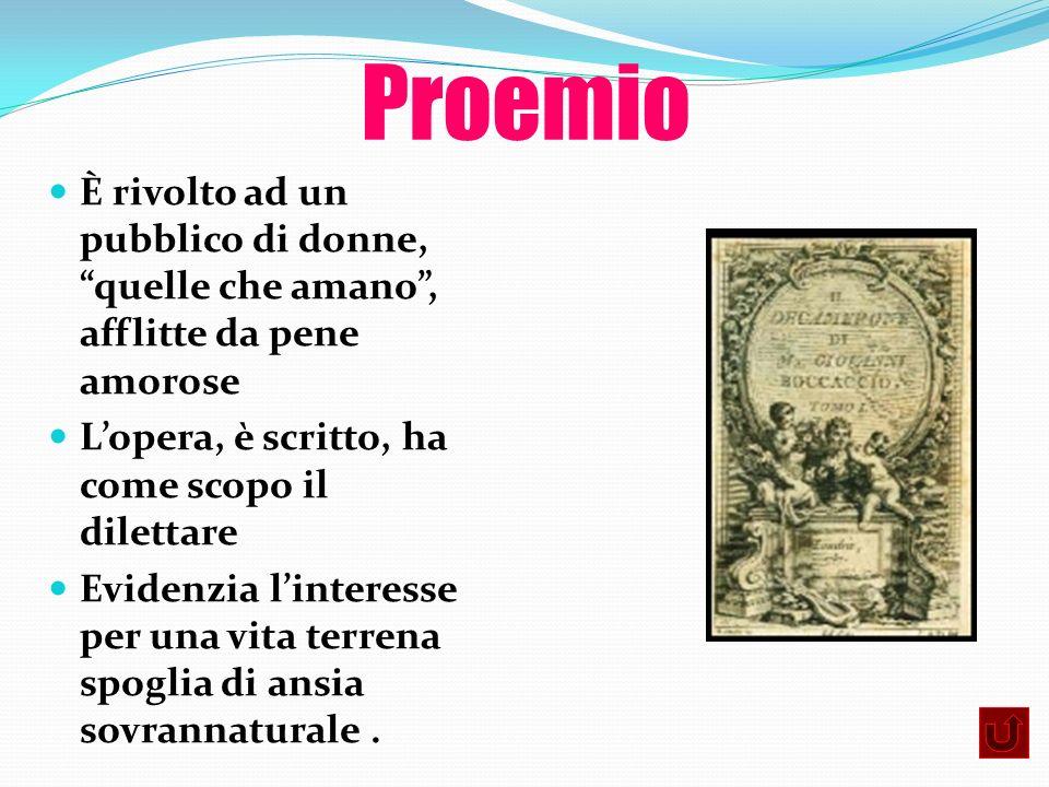 Proemio È rivolto ad un pubblico di donne, quelle che amano, afflitte da pene amorose Lopera, è scritto, ha come scopo il dilettare Evidenzia linteres