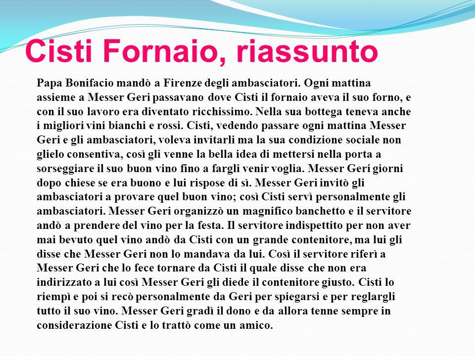 Cisti Fornaio, riassunto Papa Bonifacio mandò a Firenze degli ambasciatori. Ogni mattina assieme a Messer Geri passavano dove Cisti il fornaio aveva i