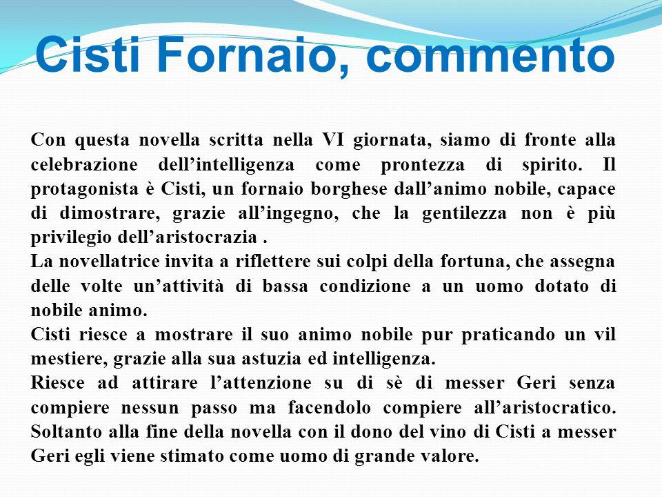 Cisti Fornaio, commento Con questa novella scritta nella VI giornata, siamo di fronte alla celebrazione dellintelligenza come prontezza di spirito. Il