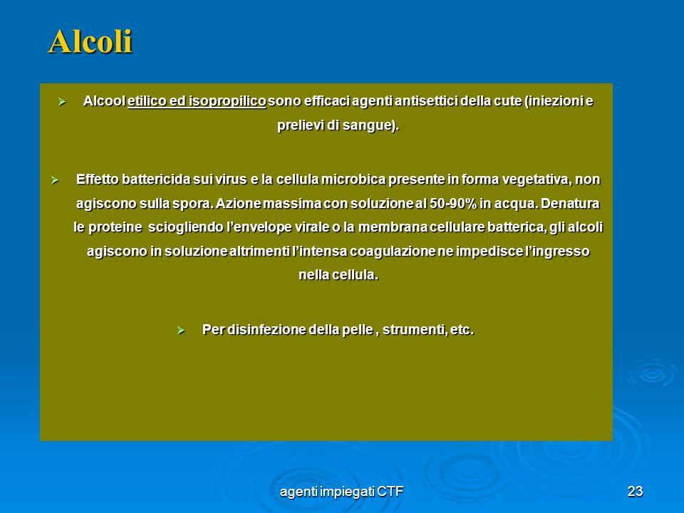 23 Alcool etilico ed isopropilico sono efficaci agenti antisettici della cute (iniezioni e prelievi di sangue). Alcool etilico ed isopropilico sono ef