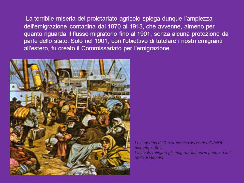 La terribile miseria del proletariato agricolo spiega dunque l'ampiezza dellemigrazione contadina dal 1870 al 1913, che avvenne, almeno per quanto rig