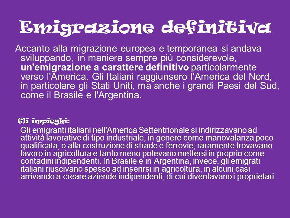 Emigrazione definitiva Accanto alla migrazione europea e temporanea si andava sviluppando, in maniera sempre più considerevole, un'emigrazione a carat