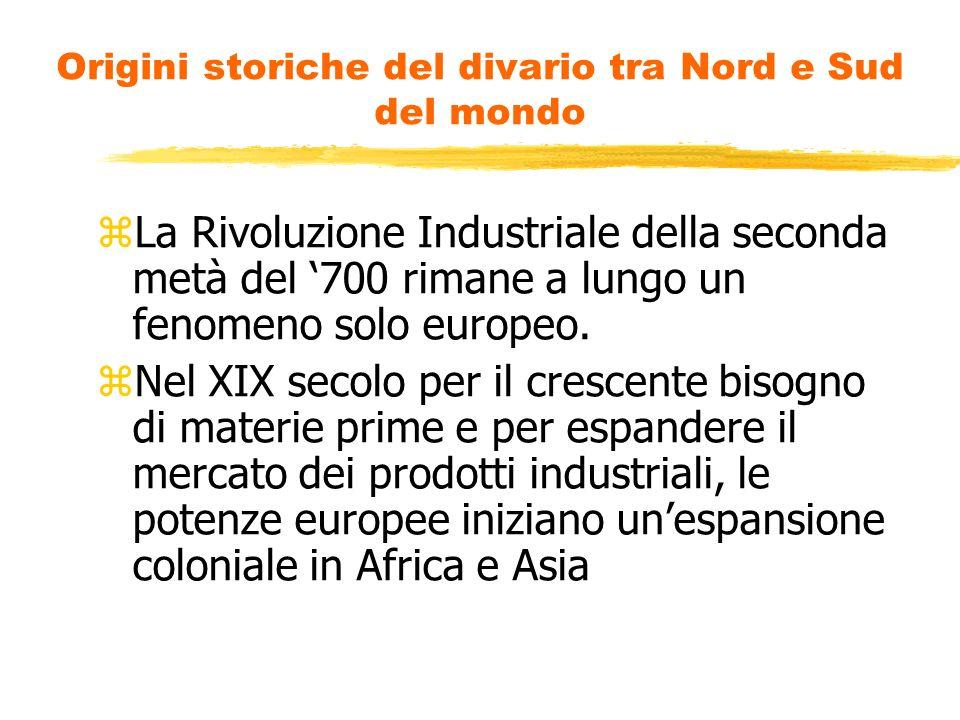 Origini storiche del divario tra Nord e Sud del mondo La Rivoluzione Industriale della seconda metà del 700 rimane a lungo un fenomeno solo europeo. N