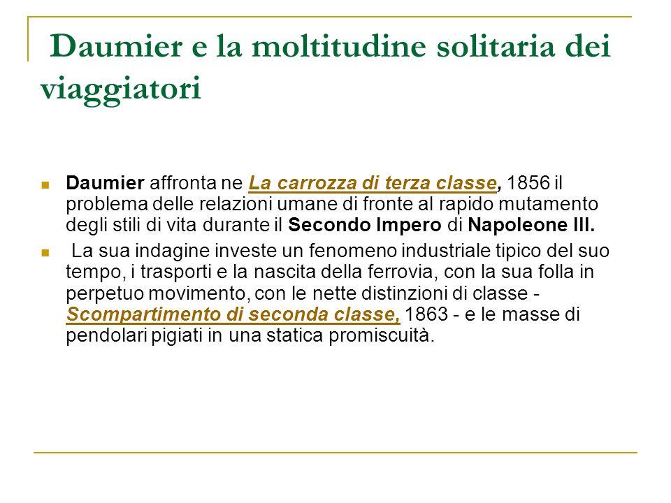 Daumier e la moltitudine solitaria dei viaggiatori Daumier affronta ne La carrozza di terza classe, 1856 il problema delle relazioni umane di fronte a