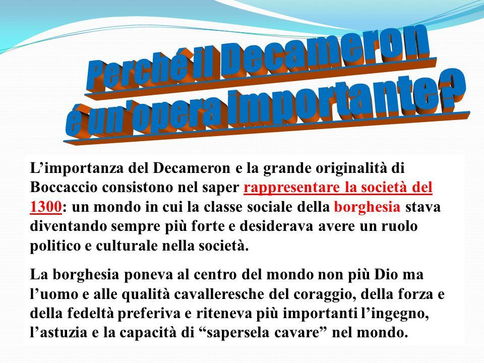 Limportanza del Decameron e la grande originalità di Boccaccio consistono nel saper rappresentare la società del 1300: un mondo in cui la classe socia