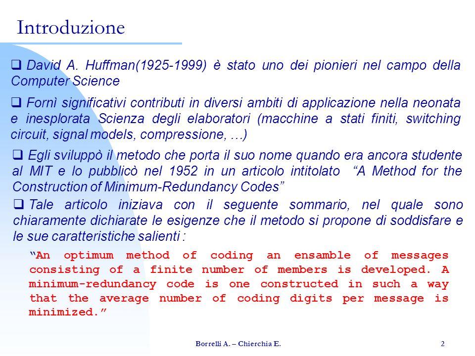 Borrelli A. – Chierchia E. 2 David A. Huffman(1925-1999) è stato uno dei pionieri nel campo della Computer Science Introduzione Fornì significativi co