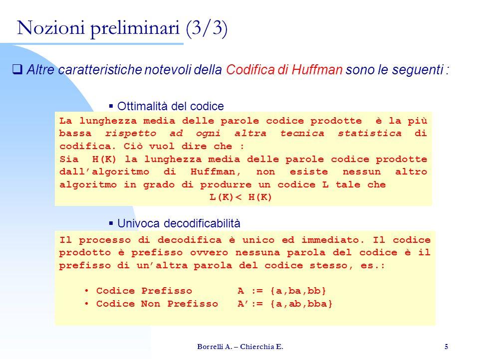 Borrelli A. – Chierchia E. 5 Nozioni preliminari (3/3) Altre caratteristiche notevoli della Codifica di Huffman sono le seguenti : Ottimalità del codi