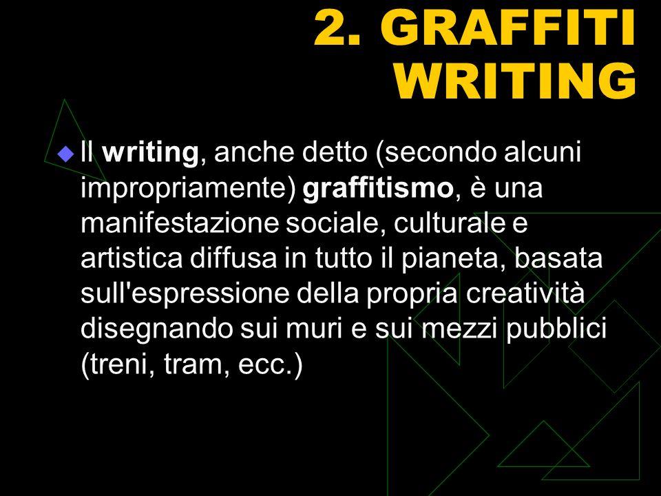 ll writing, anche detto (secondo alcuni impropriamente) graffitismo, è una manifestazione sociale, culturale e artistica diffusa in tutto il pianeta, basata sull espressione della propria creatività disegnando sui muri e sui mezzi pubblici (treni, tram, ecc.)