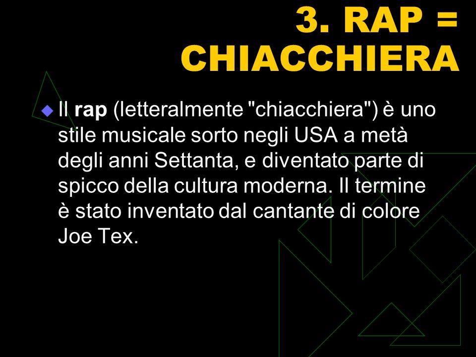 3. RAP = CHIACCHIERA Il rap (letteralmente