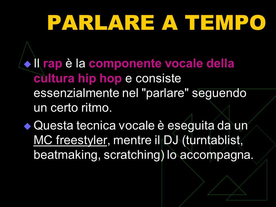 PARLARE A TEMPO Il rap è la componente vocale della cultura hip hop e consiste essenzialmente nel parlare seguendo un certo ritmo.