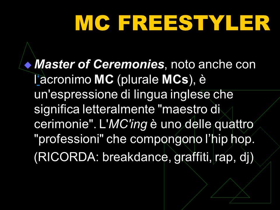 MC FREESTYLER Master of Ceremonies, noto anche con lacronimo MC (plurale MCs), è un espressione di lingua inglese che significa letteralmente maestro di cerimonie .
