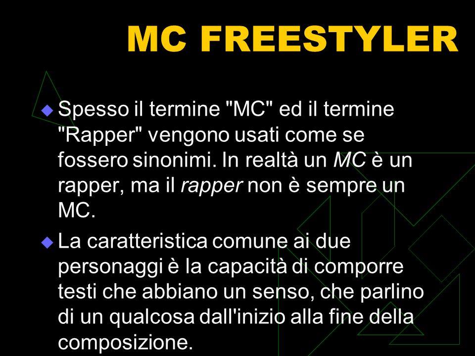 MC FREESTYLER Spesso il termine MC ed il termine Rapper vengono usati come se fossero sinonimi.