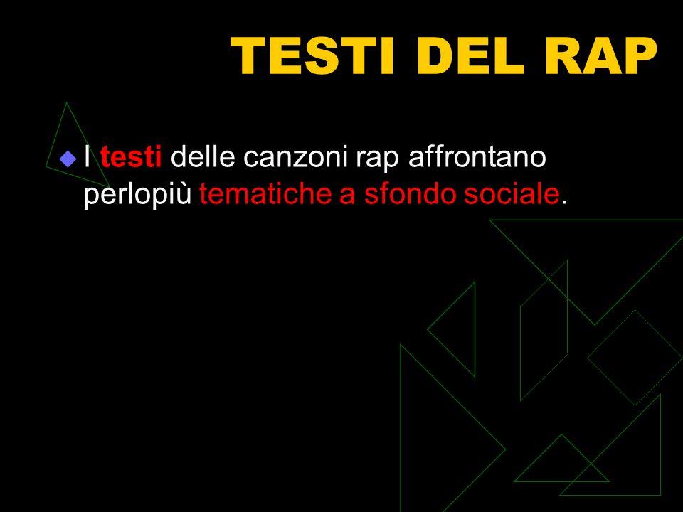 TESTI DEL RAP I testi delle canzoni rap affrontano perlopiù tematiche a sfondo sociale.