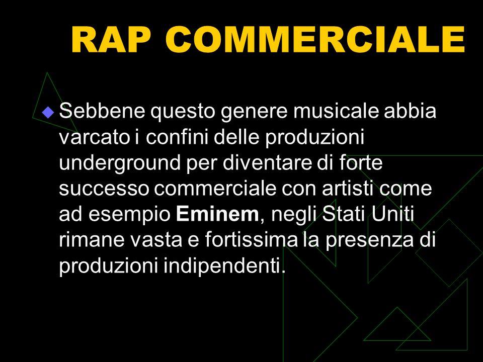 RAP COMMERCIALE Sebbene questo genere musicale abbia varcato i confini delle produzioni underground per diventare di forte successo commerciale con ar