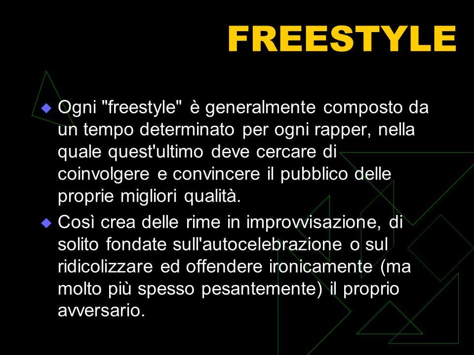 FREESTYLE Ogni freestyle è generalmente composto da un tempo determinato per ogni rapper, nella quale quest ultimo deve cercare di coinvolgere e convincere il pubblico delle proprie migliori qualità.