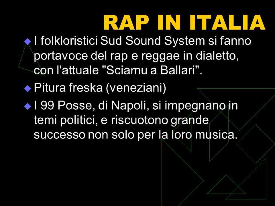 RAP IN ITALIA I folkloristici Sud Sound System si fanno portavoce del rap e reggae in dialetto, con l'attuale