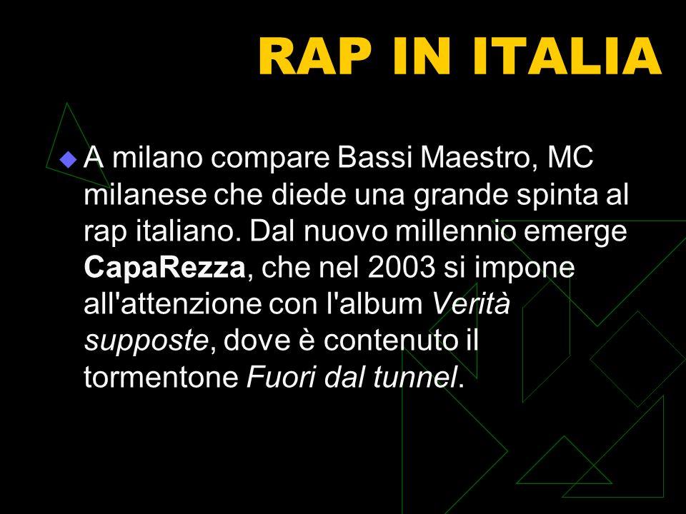 RAP IN ITALIA A milano compare Bassi Maestro, MC milanese che diede una grande spinta al rap italiano. Dal nuovo millennio emerge CapaRezza, che nel 2