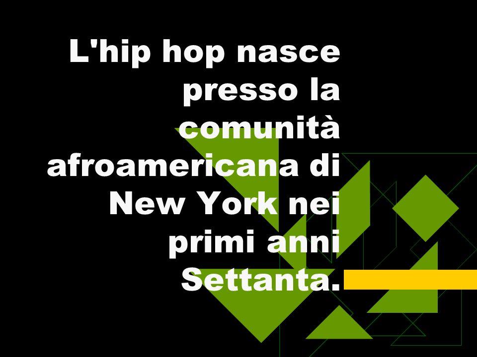 L'hip hop nasce presso la comunità afroamericana di New York nei primi anni Settanta.