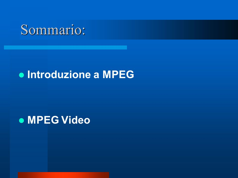 Sommario: Introduzione a MPEG MPEG Video