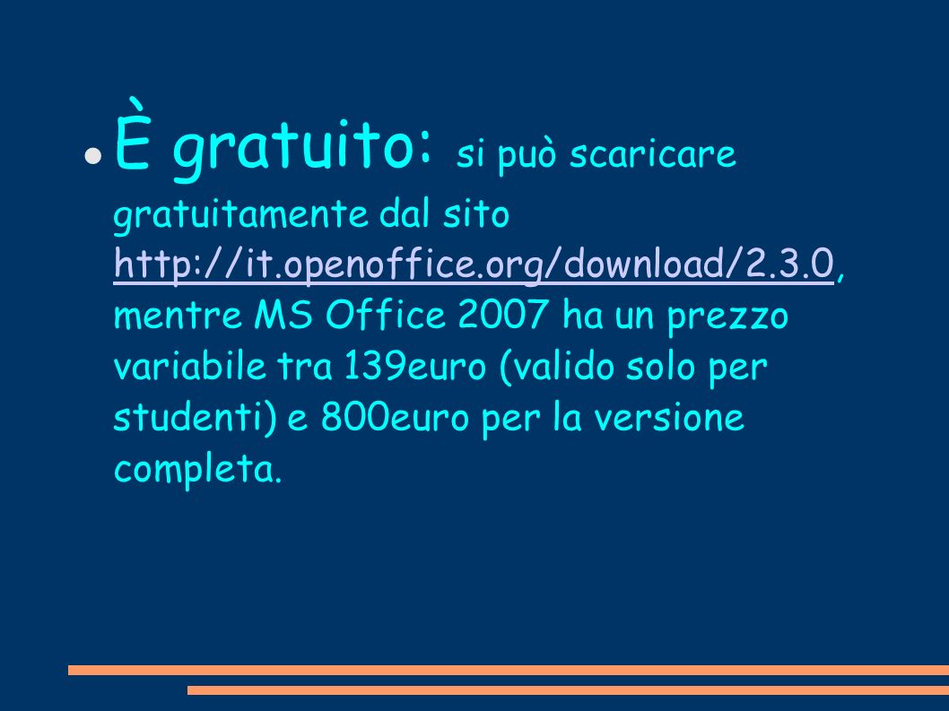 È gratuito: si può scaricare gratuitamente dal sito http://it.openoffice.org/download/2.3.0, mentre MS Office 2007 ha un prezzo variabile tra 139euro
