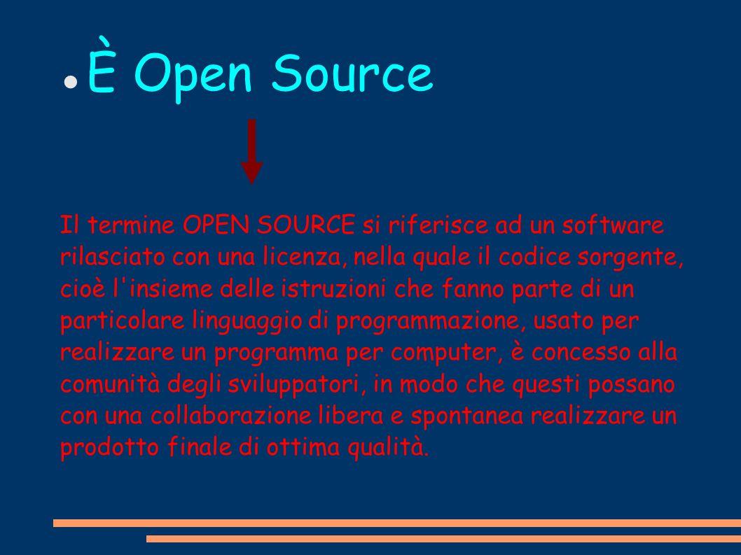 È Open Source Il termine OPEN SOURCE si riferisce ad un software rilasciato con una licenza, nella quale il codice sorgente, cioè l'insieme delle istr