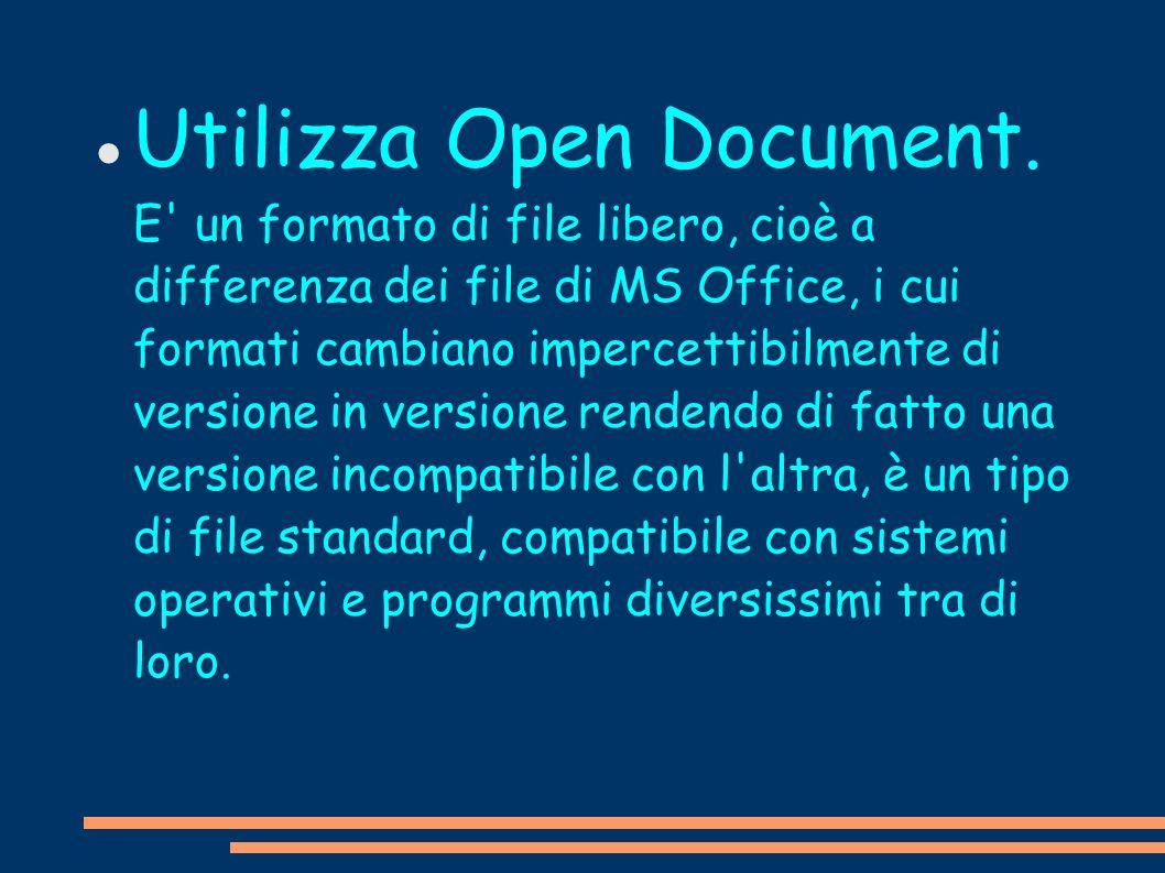 Utilizza Open Document. E' un formato di file libero, cioè a differenza dei file di MS Office, i cui formati cambiano impercettibilmente di versione i