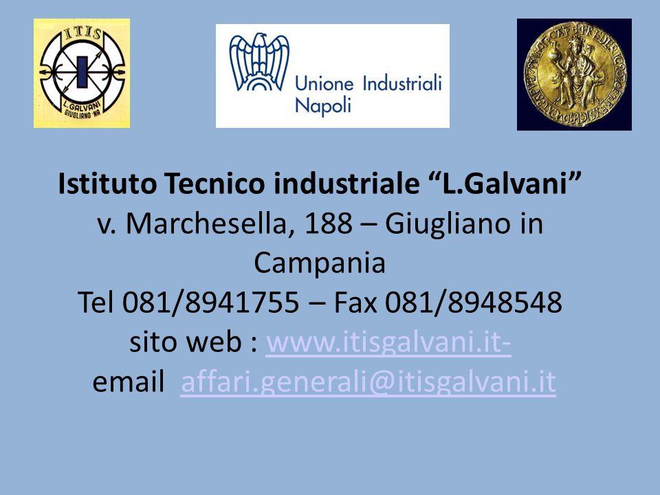 Istituto Tecnico industriale L.Galvani v. Marchesella, 188 – Giugliano in Campania Tel 081/8941755 – Fax 081/8948548 sito web : www.itisgalvani.it- em