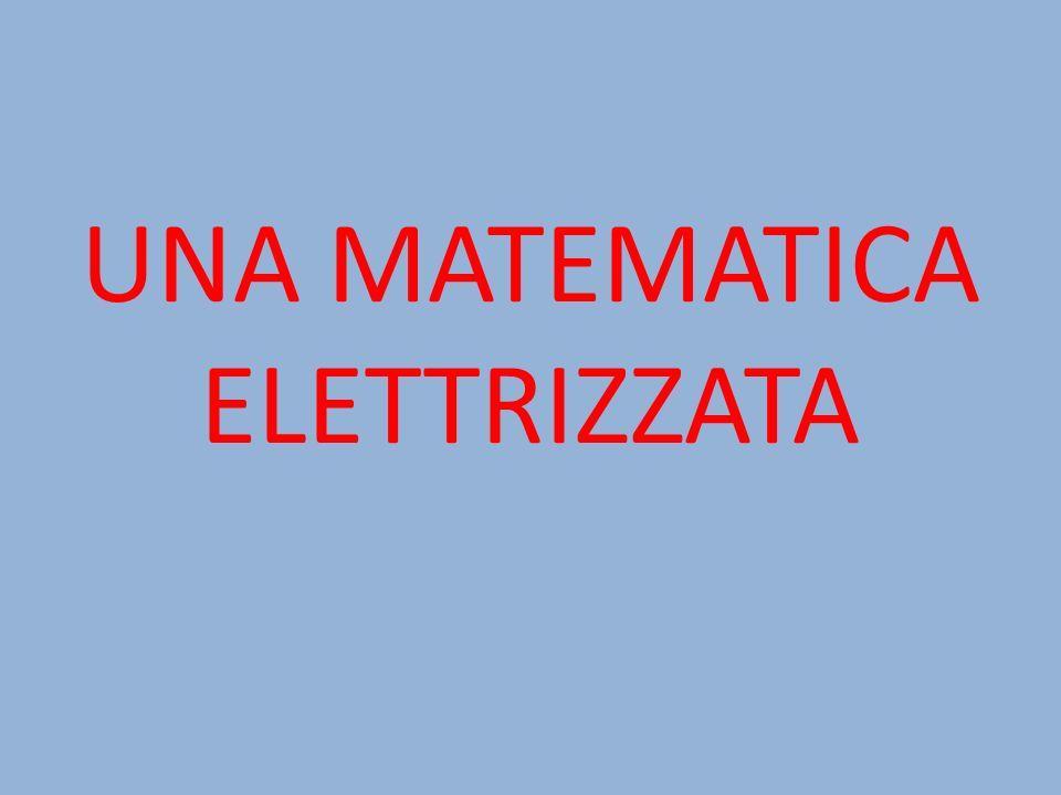 UNA MATEMATICA ELETTRIZZATA