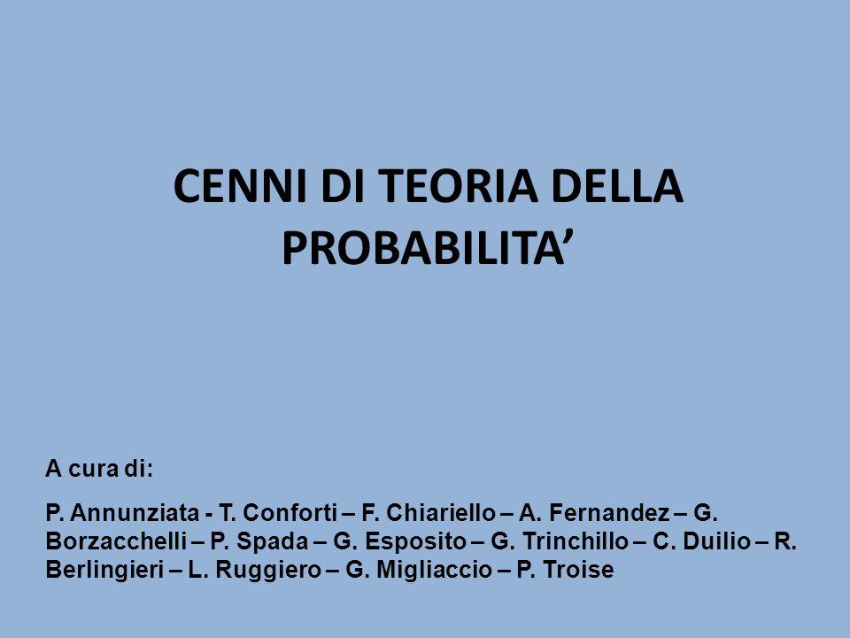 CENNI DI TEORIA DELLA PROBABILITA A cura di: P. Annunziata - T. Conforti – F. Chiariello – A. Fernandez – G. Borzacchelli – P. Spada – G. Esposito – G