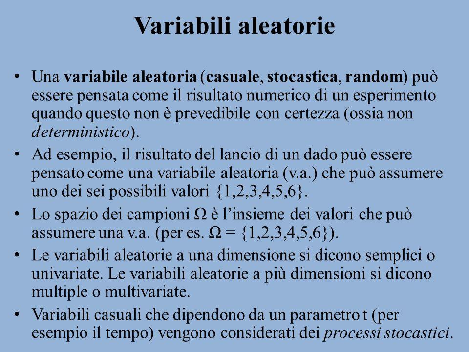Variabili aleatorie Una variabile aleatoria (casuale, stocastica, random) può essere pensata come il risultato numerico di un esperimento quando quest